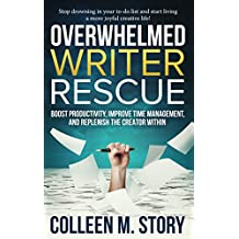 Overwhelmed Writer Rescue: Boost Productivity, Improve Time Management, and Replenish the Creator Within (English Edition)