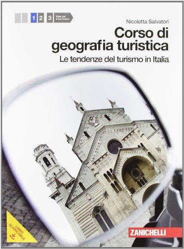 Corso di geografia turistica. Per le Scuole superiori. Con espansione online: 1