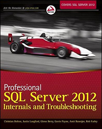 Professional SQL Server 2012 Internals and Troubleshooting by Christian Bolton,James Rowland-Jones,Glenn Berry,Justin Langford,Gavin Payne,Amit Banerjee