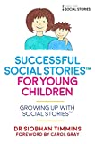 Successful Social Stories™ for Young Children with Autism: Growing Up with Social Stories™