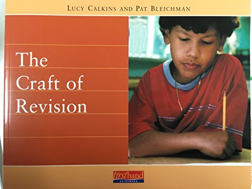 The Craft of Revision (Calkins, Lucy Mccormick. Units of Study for Primary Writing, 4.)