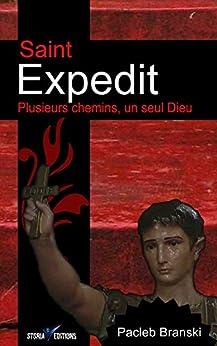 Saint Expedit: Plusieurs chemins, un seul Dieu par [Branski, Pacleb]