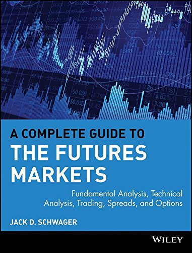 [(A Complete Guide to the Futures Markets : Fundamental Analysis, Technical Analysis, Trading, Spreads and Options)] [By (author) Jack D. Schwager] published on (July, 1984)