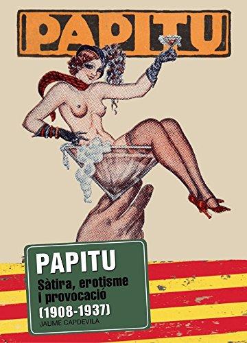 PAPITU: Sàtira, erotisme i provocació (1908-1937) por Jaume Capdevila
