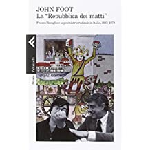 La ??Repubblica dei matti??. Franco Basaglia e la psichiatria radicale in Italia, 1961-1978 by John Foot (2014-08-06)