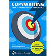 Copywriting 101: Crea il tuo Primo Titolo Magnetico Nei Prossimi 20 Minuti: Una risorsa indispensabile di copywriting per web copywriters + marketers + startups