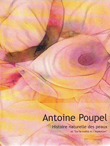 Antoine Poupel - Histoire naturelle des peaux et Sur la nudit et l'quitation