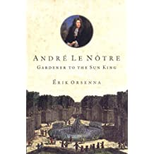 Andre Le Notre: Gardener to the Sun King