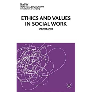 Ethics and Values in Social Work (British Association of Social Workers (BASW) Practical Social Work) (Paperback)