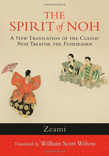The Spirit of Noh: A New Translation of the Classic Noh Treatise the Fushikaden