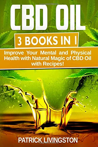 CBD Oil: 3 books in 1: Improve Your Mental and Physical Health with Natural Magic of CBD Oil with Recipes! por Patrick Livingston