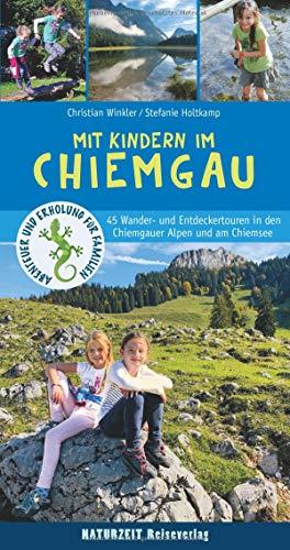 Mit Kindern im Chiemgau: 45 Wander- und Entdeckertouren in den Chiemgauer Alpen und am Chiemsee (Abenteuer und Erholung für Familien)