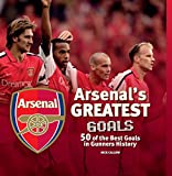 Arsenal's Greatest Goals: 50 of the Best Goals in Gunners History