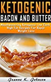 Delightful Ketogenic Bacon & Butter Recipes: Top 35 Ketogenic Low Carb High Fat Recipes For Rapid Weight Loss (Ketogenic Diet,ketogenic diet for weight ... loss, ketogenic diet for beginners Book 2)