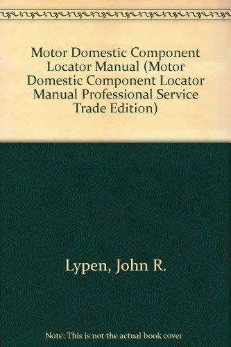 Motor Domestic Component Locator Manual (Motor Domestic Component Locator Manual Professional Service Trade Edition) por John R. Lypen