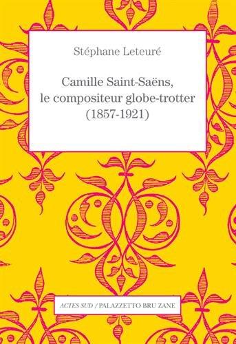 Camille Saint-Sans, le compositeur globe-trotter (1857-1921)