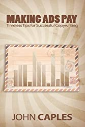 Making Ads Pay: Timeless Tips for Successful Copywriting by John Caples (2013-02-08)