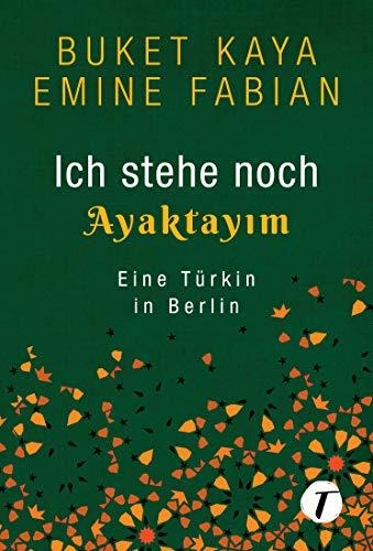 Ich stehe noch - AYAKTAYIM - Eine Türkin in Berlin
