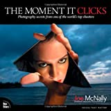 The Moment It Clicks: Photography Secrets from One of the World's Top Shooters by Joe McNally (2008-02-02)