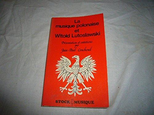 La Musique polonaise et Witold Lutoslawski : [entretiens avec Witold Lutoslawski] par J-P Couchoud