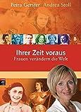 Ihrer Zeit voraus: Frauen verändern die Welt - Petra Gerster, Andrea Stoll
