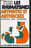 Prévenir et guérir les rhumatismes, arthrites et arthroses