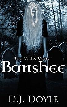 The Celtic Curse: Banshee by [Doyle, D.J.]