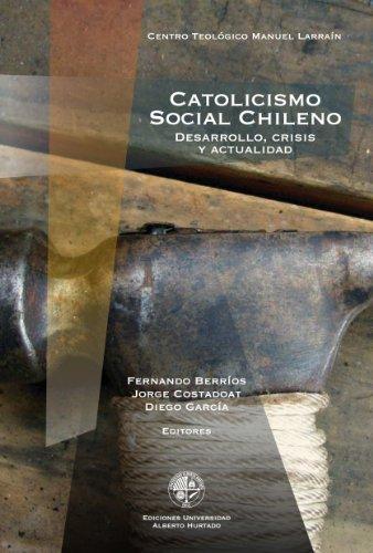 Catolicismo social chileno: Desarrollo, crisis y actualidad por Fernando Berríos