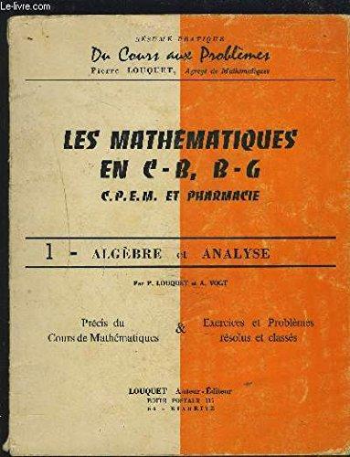 LES MATHEMATIQUES EN C-B, B.G. / C.P.E.M. ET PHARMACIE - EN 3 FASCICULES : VOLUME 1 : ALGEBRE ET ANALYSE + VOLUME 2 : COMPLEMENTS D'ANALYSE ESPACE VECTORIELS + VOLUME 3 : STATISTIQUES ET PROBABILITES. par LOUQUET PIERRE