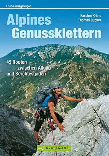 Alpines Genussklettern: Tourenführer mit 45 Routen zwischen Allgäu und Berchesgaden, incl. exakten Zustiegsbeschreibungen (Erlebnis Bergsteigen)