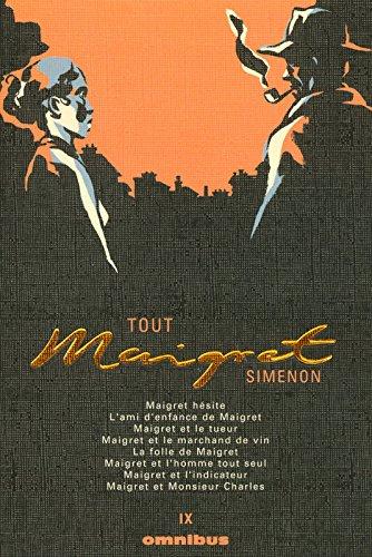 Tout Maigret, Tome 9 : Maigret hésite ; L'ami d'enfance de Maigret ; Maigret et le tueur ; Maigret et le marchand de vin ; La folle de Maigret ; ... et l'indicateur ; Maigret et Monsieur Charles
