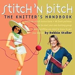 Stitch 'n Bitch: The Knitter's Handbook by [Stoller, Debbie]