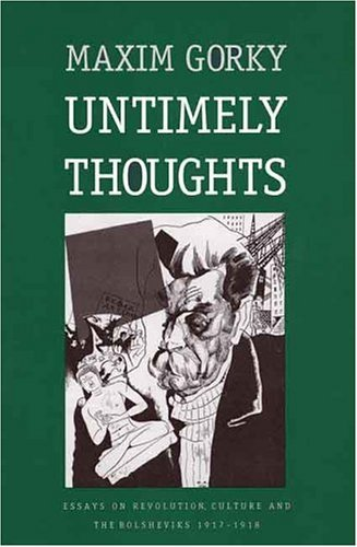 Untimely Thoughts: Essays on Revolution, Culture and the Bolsheviks, 1917-18 (Russian literature & thought) (Russian Literature & Thought Series) by Maxim Gorky (1995-05-01)