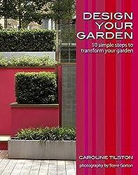 Design Your Garden: 10 simple steps to transform your garden by Caroline Tilston (2008-05-06)