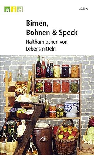 Birnen, Bohnen & Speck - Haltbarmachen von Lebensmitteln - Schullizenz - Familie, Gesundheit, Lebensmittel