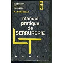 MANUEL PRATIQUE DE SERRURERIE - BET - COLLEGES D'ENSEIGNEMENT TECHNIQUE - CENTRES D'APPRENTISSAGE - ATELIERS-ECOLES - PREPARATION AUX C.A.P. / BIBLIOTHEQUE DE L'ENSEIGNEMENT TECHNIQUE - 5eme EDITION.