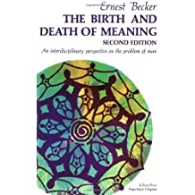 The Birth and Death of Meaning: An Interdisciplinary Perspective on the Problem of Man by Ernest Becker (1971-09-01)