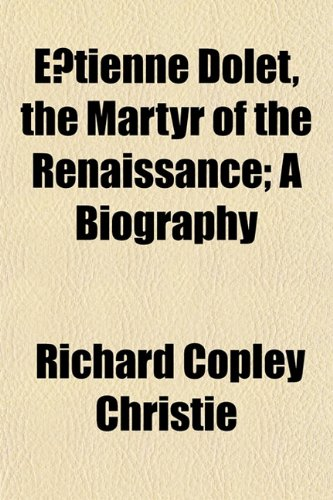 Etienne Dolet, the Martyr of the Renaissance; A Biography