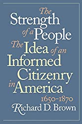 The Strength of a People: The Idea of an Informed Citizenry in America, 1650-1870 by Richard D. Brown (1996-03-25)