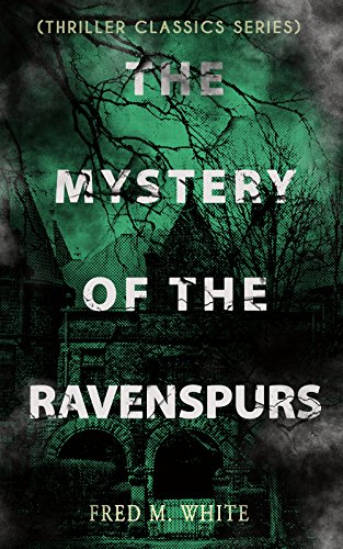 THE MYSTERY OF THE RAVENSPURS (Thriller Classics Series): The Black Valley (English Edition) par [White, Fred M.]
