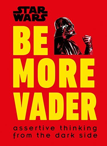 Star Wars: Be More Vader: Assertive Thinking from the Dark Side