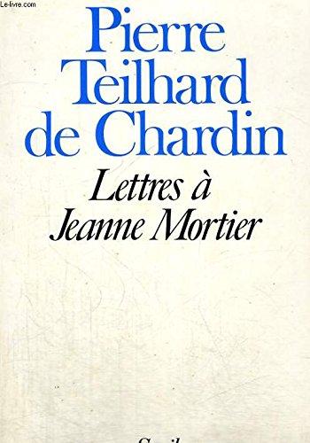 Lettres à Jeanne Mortier par Pierre Teilhard de Chardin