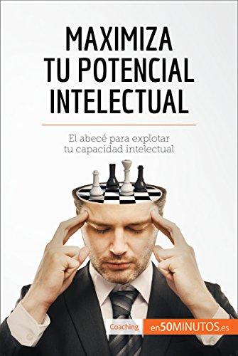 Maximiza tu potencial intelectual: El abecé para explotar tu capacidad intelectual (Coaching) por 50Minutos.es