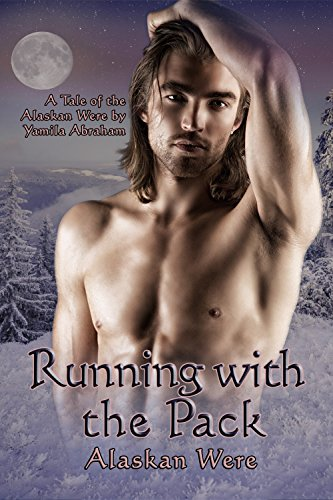 Running With the Pack: Alaskan Were (English Edition) de [Abraham, Yamila