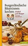 Burgenländische Bäuerinnen kochen. Einfach gute Rezepte