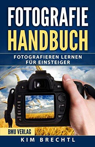 Fotografie Handbuch: Fotografieren lernen für Einsteiger (Fotografie-handbuch)