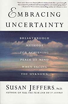 Embracing Uncertainty: Breakthrough Methods for Achieving Peace of Mind When Facing the Unknown par [Jeffers Ph.D., Susan]