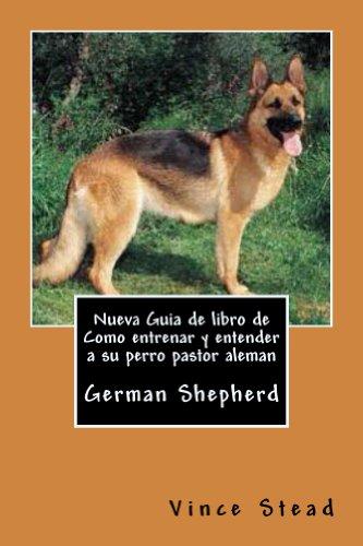 Nueva Guia de libro de Como entrenar y entender a su perro pastor aleman por Vince Stead