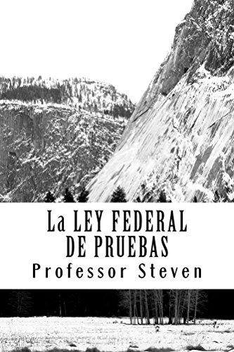 La LEY FEDERAL DE PRUEBAS A law e - book: e book - by writers of 6 published bar essays...Law School books / Exams por Professor Steven