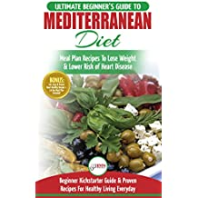 Mediterranean Diet: The Ultimate Beginner's Guide & Cookbook To Mediterranean Diet Meal Plan Recipes To Lose Weight, Lower Risk of Heart Disease (14 Day ... Heart Healthy Recipes) (English Edition)